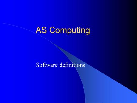AS Computing Software definitions. AS Computing Learning objectives  Define the different types of software: operating system, user interface, translator,utilities,