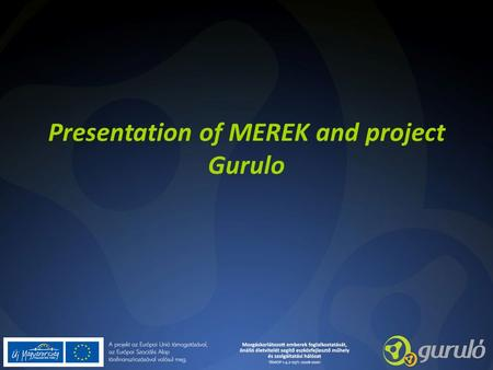 Presentation of MEREK and project Gurulo. Few words about MEREK The Rehabilitation Centre of People with Physical Disabilities (in Hungarian: Mozgássérült.