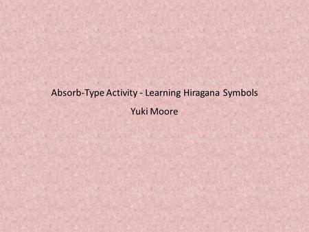 Absorb-Type Activity - Learning Hiragana Symbols Yuki Moore.