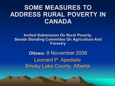 SOME MEASURES TO ADDRESS RURAL POVERTY IN CANADA Invited Submission On Rural Poverty. Senate Standing Committee On Agriculture And Forestry Ottawa: 9 November.