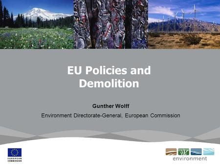 EU Policies and Demolition Gunther Wolff Environment Directorate-General, European Commission.
