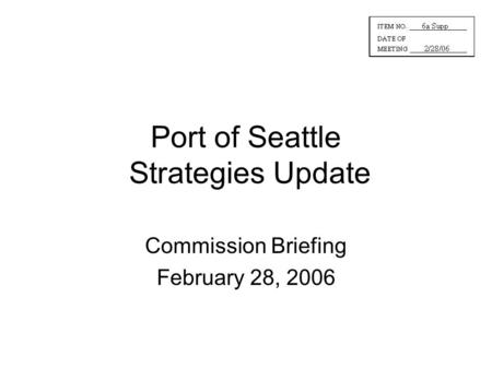 Port of Seattle Strategies Update Commission Briefing February 28, 2006.