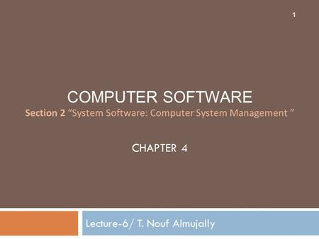 "COMPUTER SOFTWARE Section 2 ""System Software: Computer System Management "" CHAPTER 4 Lecture-6/ T. Nouf Almujally 1."