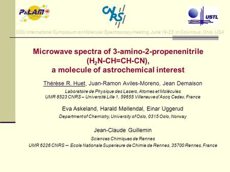 OSU International Symposium on Molecular Spectroscopy meeting, June 19-23, in Columbus, Ohio, USA Microwave spectra of 3-amino-2-propenenitrile (H 2 N-CH=CH-CN),