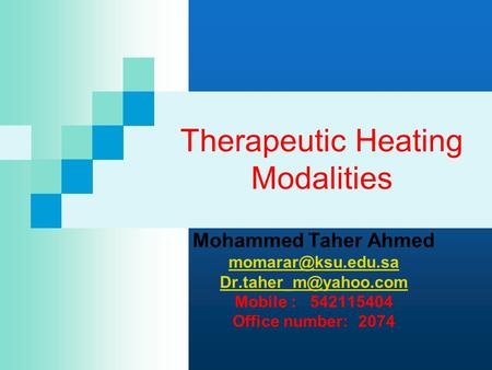 Therapeutic Heating Modalities Mohammed Taher Ahmed  Mobile : 542115404 Office number: 2074.