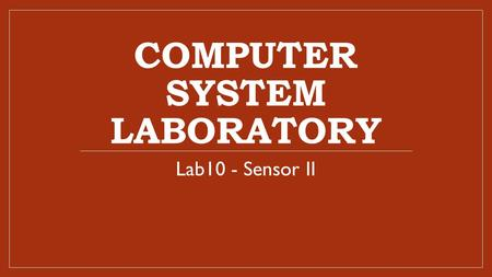 COMPUTER SYSTEM LABORATORY Lab10 - Sensor II. Lab 10 Experimental Goal Learn how to write programs on the PTK development board (STM32F207). 2013/11/19/