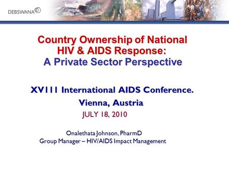Country Ownership of National HIV & AIDS Response: A Private Sector Perspective Country Ownership of National HIV & AIDS Response: A Private Sector Perspective.