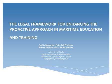 THE LEGAL FRAMEWORK FOR ENHANCING THE PROACTIVE APPROACH IN MARITIME EDUCATION AND TRAINING Axel Luttenberger, Ph.D., Full Professor Biserka Rukavina,