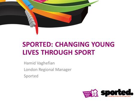 SPORTED: CHANGING YOUNG LIVES THROUGH SPORT Hamid Vaghefian London Regional Manager Sported.