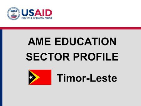 Timor-Leste AME EDUCATION SECTOR PROFILE. Education Structure Timor-Leste Source: UNESCO Institute for Statistics, World Bank EdStats Education System.