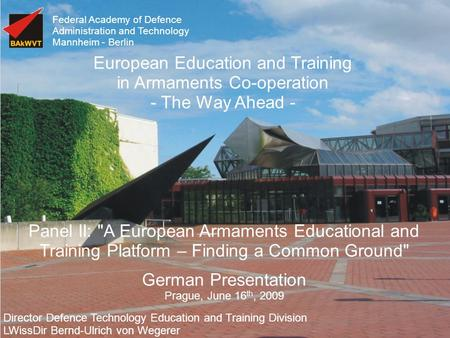 Federal Academy of Defence Administration and Technology Mannheim - Berlin Panel II: A European Armaments Educational and Training Platform – Finding.