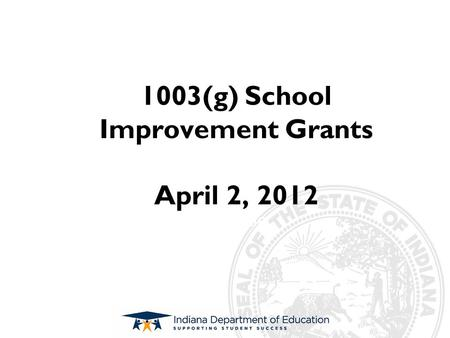 Subtitle 1003(g) School Improvement Grants April 2, 2012.