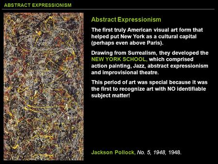 ABSTRACT EXPRESSIONISM Abstract Expressionism The first truly American visual art form that helped put New York as a cultural capital (perhaps even above.
