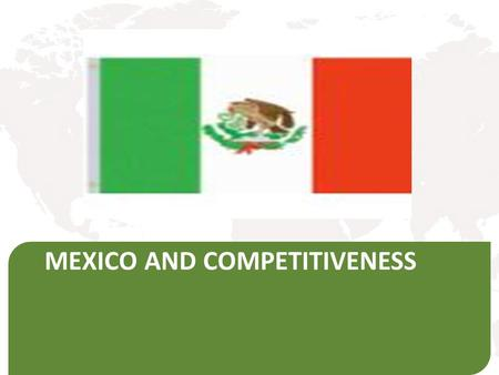 MEXICO AND COMPETITIVENESS. Mexican Federal Labor Law of 1970 Obsolete It was characterized by its inflexibility Discouraged growth and productivity Lack.