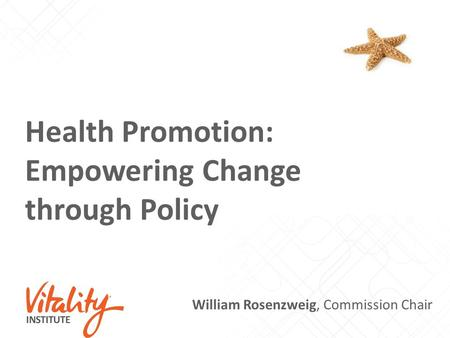 Health Promotion: Empowering Change through Policy William Rosenzweig, Commission Chair.