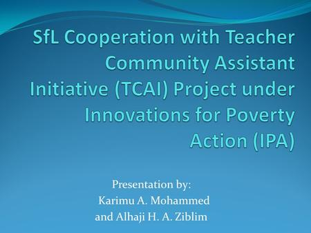 Presentation by: Karimu A. Mohammed and Alhaji H. A. Ziblim.