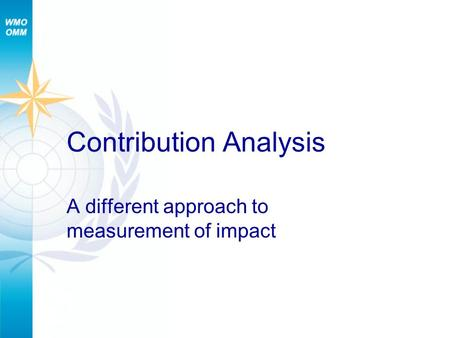 Contribution Analysis A different approach to measurement of impact.