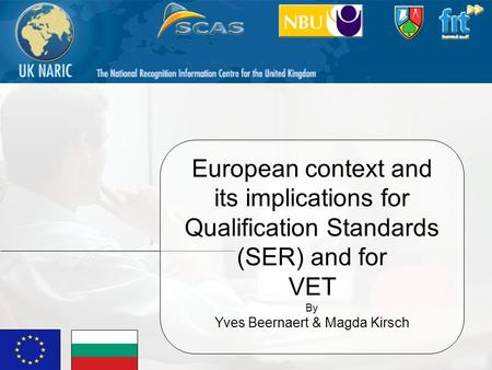 1 European context and its implications for Qualification Standards (SER) and for VET By Yves Beernaert & Magda Kirsch.