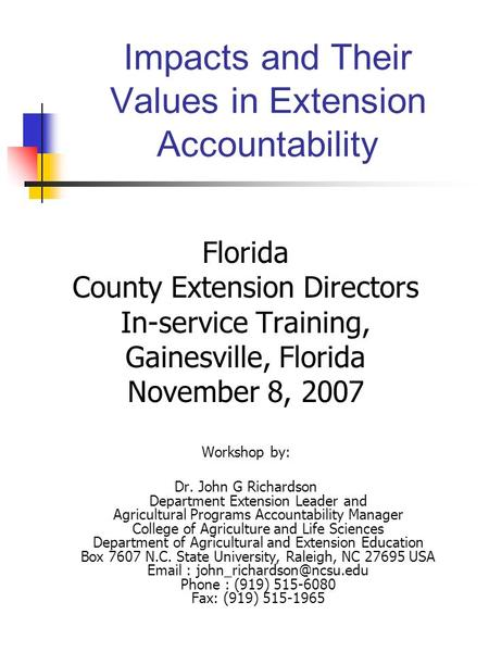 Impacts and Their Values in Extension Accountability Florida County Extension Directors In-service Training, Gainesville, Florida November 8, 2007 Workshop.