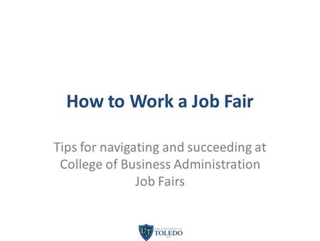 How to Work a Job Fair Tips for navigating and succeeding at College of Business Administration Job Fairs.