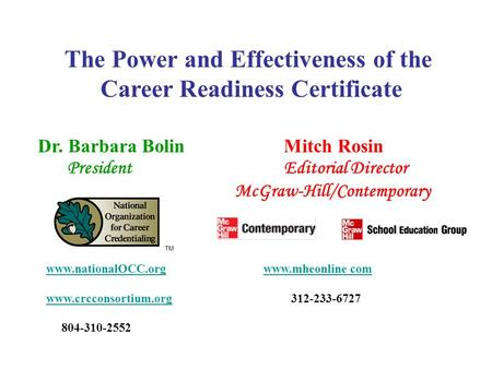 The Power and Effectiveness of the Career Readiness Certificate Dr. Barbara BolinMitch Rosin PresidentEditorial Director McGraw-Hill/Contemporary www.nationalOCC.org.
