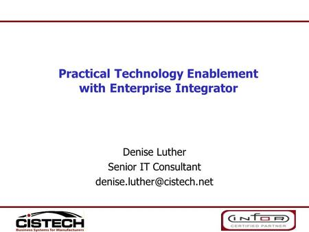 Denise Luther Senior IT Consultant Practical Technology Enablement with Enterprise Integrator.