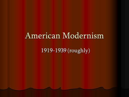 American Modernism 1919-1939 (roughly). 1913 – The New York Armory Show introduces contemporary European art to America. Most controversial painting was.