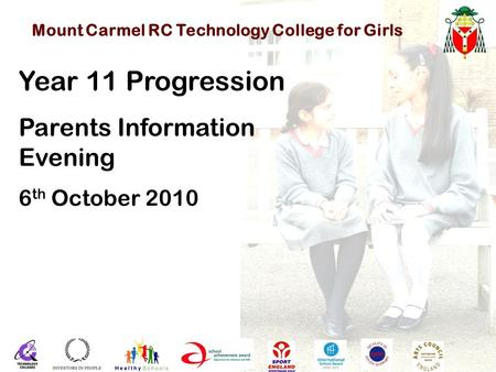 Mount Carmel RC Technology College for Girls Year 11 Progression Parents Information Evening 6 th October 2010.