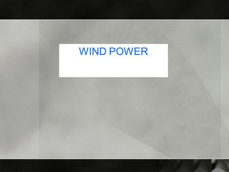 WIND POWER. Introduction  Energy is a major input for overall socio- economic development of any society  The prices of the fossil fuels steeply increasing.