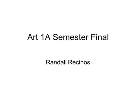 Art 1A Semester Final Randall Recinos. Principles and Element of Art Line- is a basic element of art referring to a continuous mark, made on a surface,