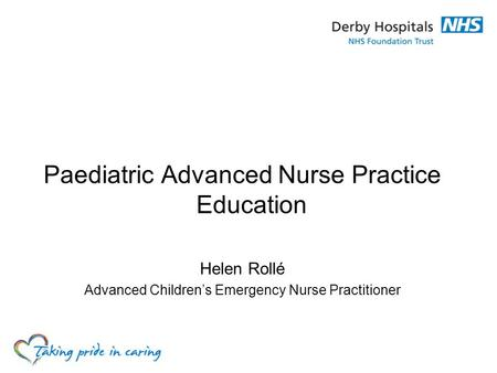 Paediatric Advanced Nurse Practice Education Helen Rollé Advanced Children's Emergency Nurse Practitioner.