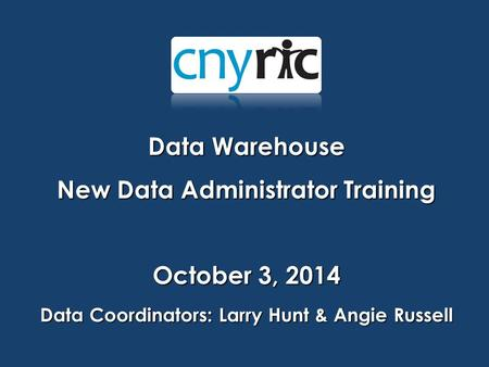 Data Warehouse New Data Administrator Training October 3, 2014 Data Coordinators: Larry Hunt & Angie Russell.