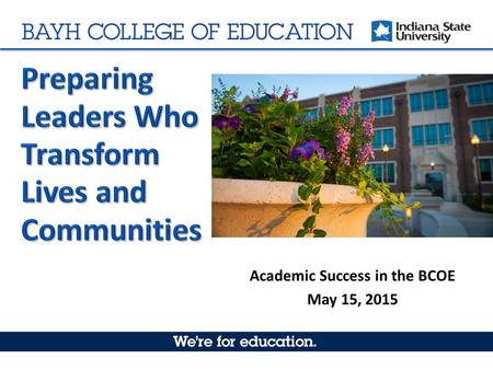 Academic Success in the BCOE May 15, 2015. Academic Success in the BCOE Diversity, Inclusion, and Global Engagement: Creating an Environment of Inclusive.
