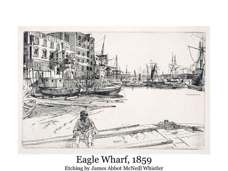 Eagle Wharf, 1859 Etching by James Abbot McNeill Whistler.