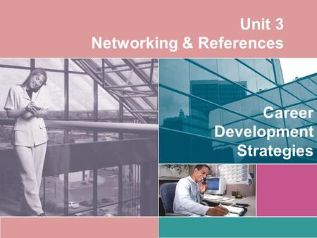 Unit 3 Networking & References Career Development Strategies.
