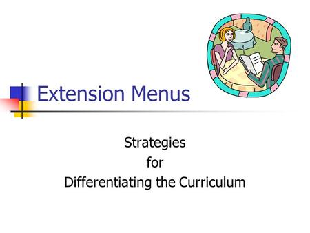 Extension Menus Strategies for Differentiating the Curriculum.
