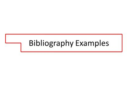 Bibliography Examples. This is the basic shape of all bibliographies. Kind of looks like Oklahoma, doesn't it?