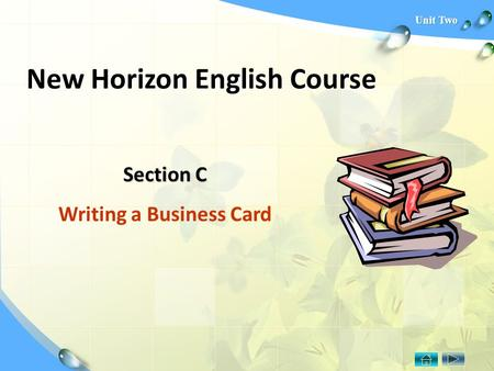 Unit Two New Horizon English Course Section C Writing a Business Card.