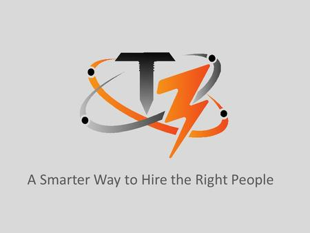 A Smarter Way to Hire the Right People. Companies need a trained and skilled workforce to fill current and projected vacancies due to growth and turnover.