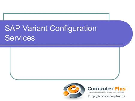 SAP Variant Configuration Services. Variant Configuration Services Consulting Implementations Project teams or individual consultants Support Upgrades.