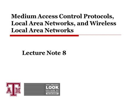 Medium Access Control Protocols, Local Area Networks, and Wireless Local Area Networks Lecture Note 8.