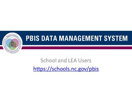 School and LEA Users https://schools.nc.gov/pbis.