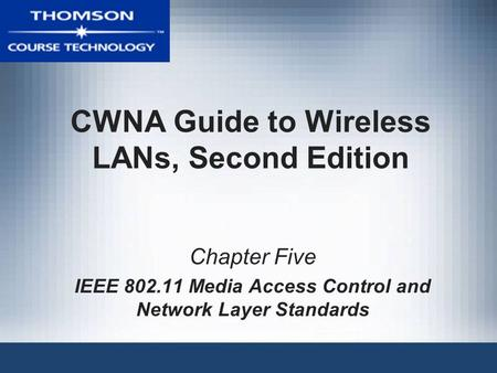 CWNA Guide to Wireless LANs, Second Edition Chapter Five IEEE 802.11 Media Access Control and Network Layer Standards.