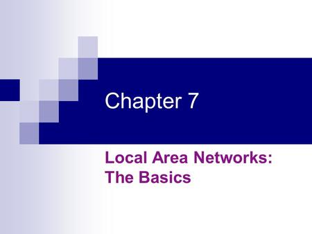 Chapter 7 Local Area Networks: The Basics. Topics Definition of LAN Primary function, advantage and disadvantage Difference between Client/Server network.