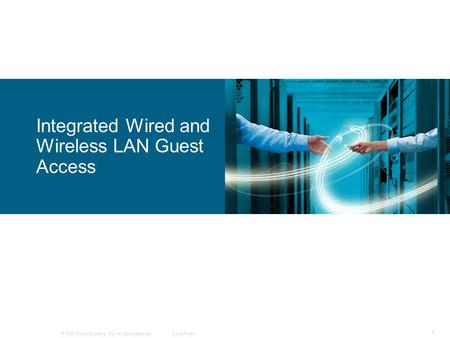 © 2009 Cisco Systems, Inc. All rights reserved.Cisco Public 1 Integrated Wired and Wireless LAN Guest Access.