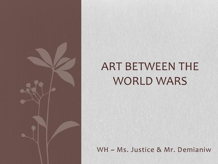 WH ~ Ms. Justice & Mr. Demianiw ART BETWEEN THE WORLD WARS.