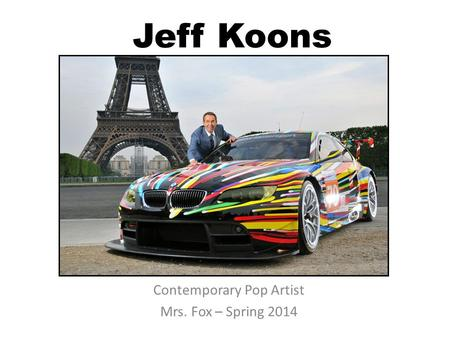 Jeff Koons Contemporary Pop Artist Mrs. Fox – Spring 2014.