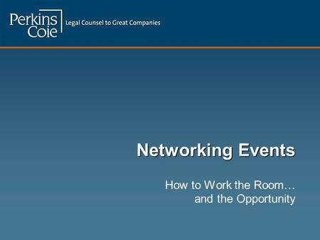 Networking Events How to Work the Room… and the Opportunity.