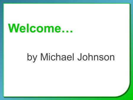 Welcome… by Michael Johnson. Will Triangle of Freedom Self-Respect personal purpose Responsibility for the consequences of your choices Self- Determination.