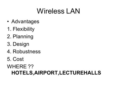 Wireless LAN Advantages 1. Flexibility 2. Planning 3. Design